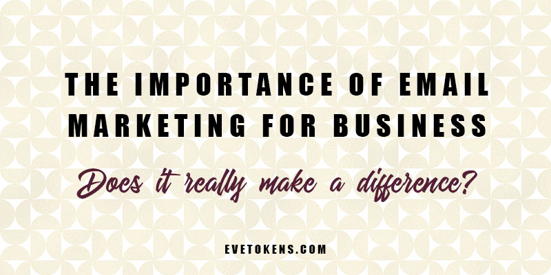 The importance of email marketing for business - does email marketing really make a difference to your small business growth?